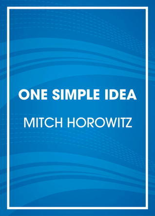 One Simple Idea: How Positive Thinking Reshaped Modern Life  by  Mitch Horowitz