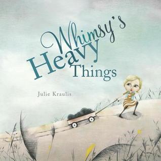 Whimsys Heavy Things  by  Julie Kraulis