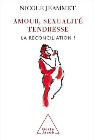 Amour, sexualité, tendresse : la réconciliation ?  by  Nicole Jeammet