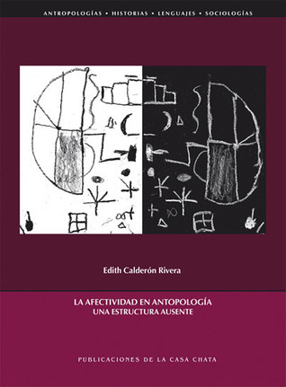 La afectividad en antropología: una estructura ausente.  by  Edith Calderón Rivera