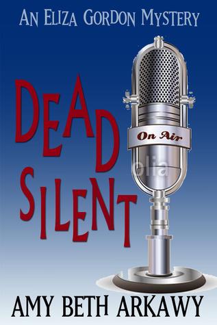 Dead Silent (Eliza Gordon Mystery, #2)  by  Amy Beth Arkawy