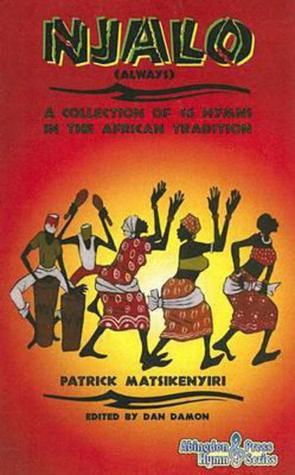 Njalo: A Collection of 16 Hymns in the African Tradition [With CD] Patrick Matsikenyiri