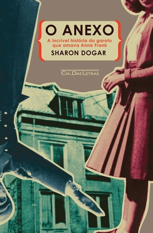 O Anexo: A incrível história do garoto que amava Anne Frank Sharon Dogar