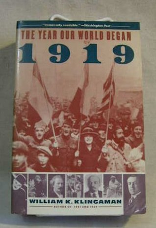 1919: The Year Our World Began William K. Klingaman