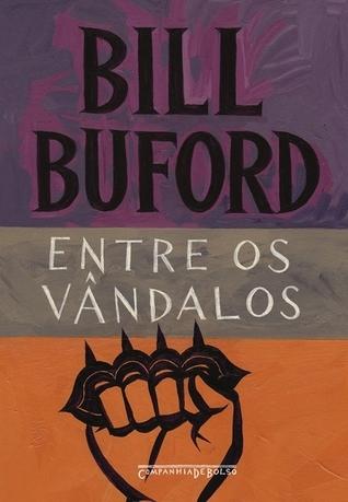 Entre os vândalos Bill Buford