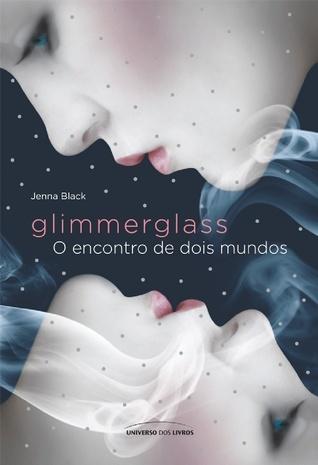 Glimmerglass: O Encontro de Dois Mundos (Faeriewalker, #1)  by  Jenna Black