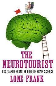 The Neurotourist: Postcards from the Edge of Brain Science Lone Frank