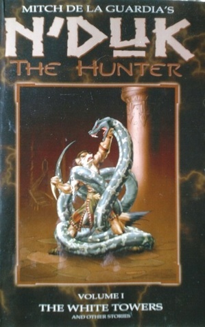 NDuk The Hunter: The White Towers and Other Stories (Volume 1) Mitch de la Guardia