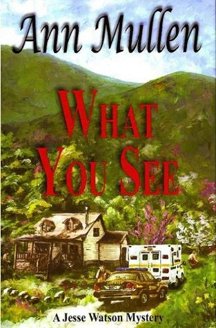 What You See (Jesse Watson Mysteries, #1) Ann Mullen