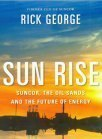 Sun Rise: Suncor, the Oil Sands and the Future of Energy  by  Rick George