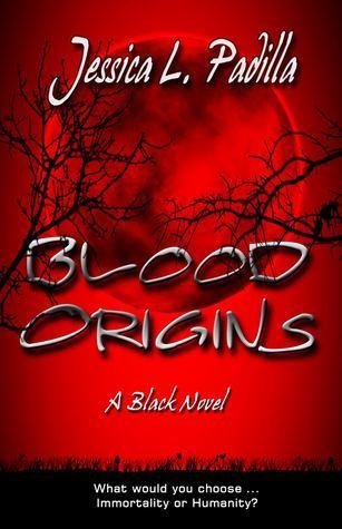 Blood Origins (Black Novel, #1) Jessica L Padilla