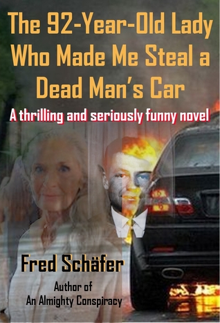 The 92-Year-Old Lady Who Made Me Steal a Dead Mans Car - A thrilling and seriously funny novel  by  Fred Schäfer