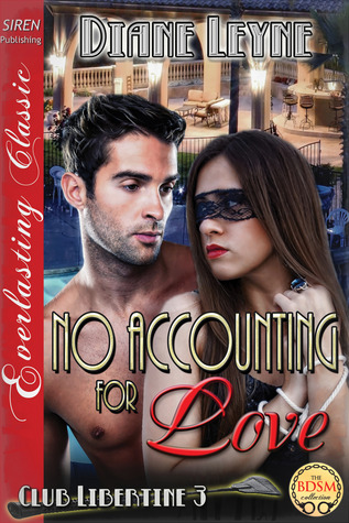 No Accounting for Love (Club Libertine #3)  by  Diane Leyne