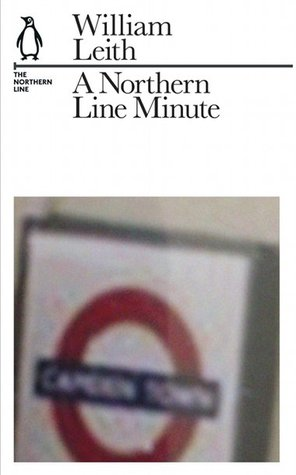A Northern Line Minute: The Northern Line  by  William Leith