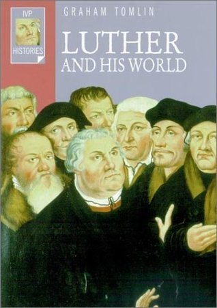 Luther And His World  by  Graham Tomlin