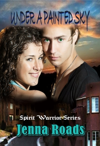 Under A Painted Sky (Spirit Warrior #1)  by  Jenna Roads