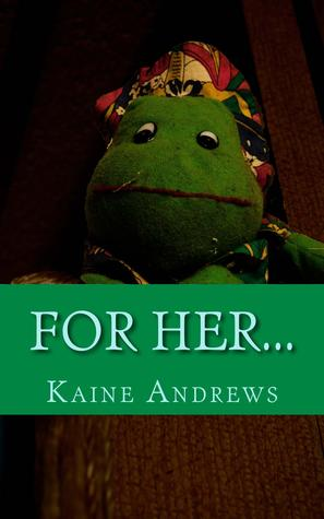 For Her... Kaine Andrews