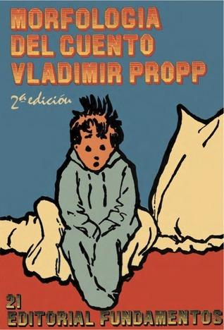 Morfología del cuento. Las transformaciones de los cuentos maravillosos Vladimir Propp