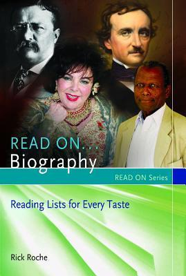 Read On...Biography: Reading Lists for Every Taste Rick Roche