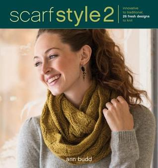 Scarf Style 2: Innovative to Traditional, 26 Fresh Designs to Knit Ann Budd