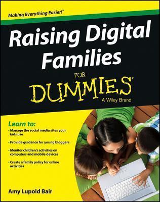 Raising Digital Families for Dummies Amy Lupold Bair
