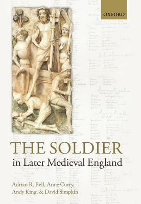 The Soldier in Later Medieval England Adrian R. Bell