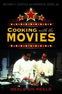 Cooking with the Movies: Meals on Reels Anthony F. Chiffolo