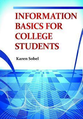 Information Basics for College Students  by  Karen Sobel