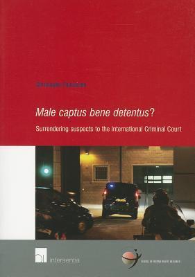 Male Captus Bene Detentus?: Surrendering Suspects to the International Criminal Court  by  Christophe Paulussen