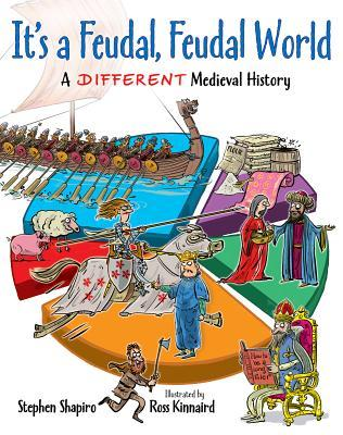 Its a Feudal, Feudal World: A Different Medieval History Stephen   Shapiro