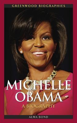 Michelle Obama: A Biography  by  Alma H. Bond