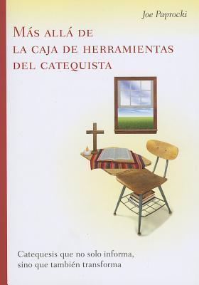 Más allá de la caja de herramientas del catequista: Catequesis que no solo informa, sino que también transforma  by  Joe Paprocki