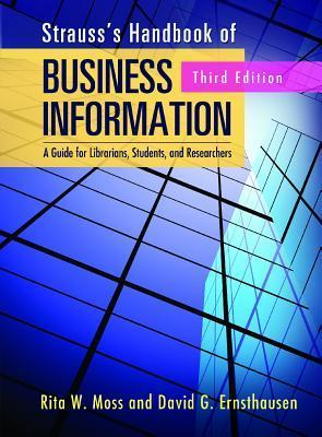 Strausss Handbook of Business Information: A Guide for Librarians, Students, and Researchers  by  Rita W. Moss