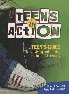 Teens in Action: A Teens Guide for Surviving and Thriving in the 21st Century  by  Michael Popkin