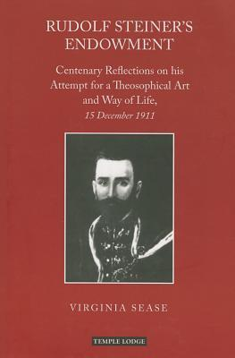 Rudolf Steiners Endowment: Centenary Reflections on His Attempt for a Theosophical Art and Way of Life, 15 December 1911 Virginia Sease