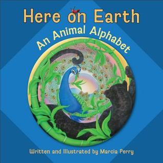 Here on Earth: An Animal Alphabet Marcia Perry