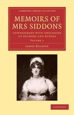 Memoirs of Mrs Siddons: Interspersed with Anecdotes of Authors and Actors  by  James Boaden