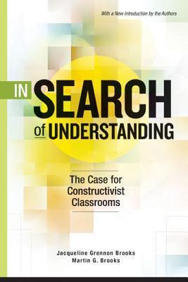 In Search of Understanding: The Case for Constructivist Classrooms, Revised Edition  by  Jacqueline Grennon Brooks