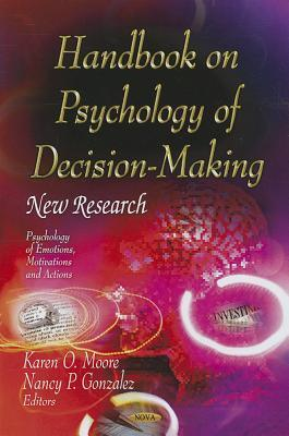Handbook on Psychology of Decision-Making: New Research Karen O. Moore
