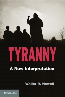 Tyranny: A New Interpretation  by  Waller R. Newell