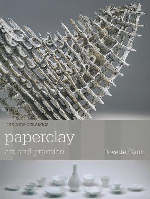 Paperclay: Art and Practice Rosette Gault