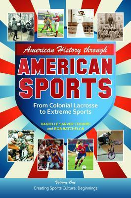 American History Through American Sports: From Colonial Lacrosse to Extreme Sports Danielle S. Coombs