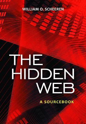 The Hidden Web: A Sourcebook  by  William O. Scheeren