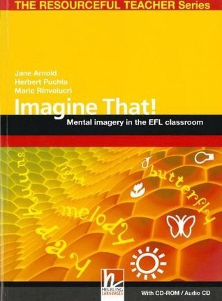 Imagine That!: Mental Imagery in the EFL Classroom  by  Jane Arnold