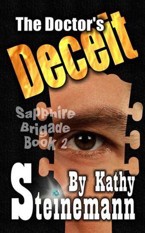 The Doctors Deceit: Sapphire Brigade Book 2 Kathy Steinemann