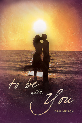 To Be with You (Sunset, #1)  by  Opal Mellon