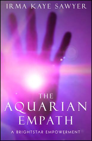 The Aquarian Empath Irma Kaye Sawyer