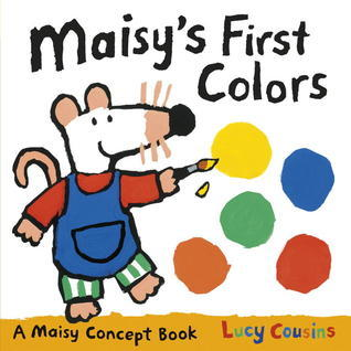 Maisys First Colors: A Maisy Concept Book Lucy Cousins