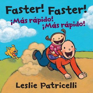 Faster! Faster!/Mas Rapido!  Mas Rapido!  by  Leslie Patricelli