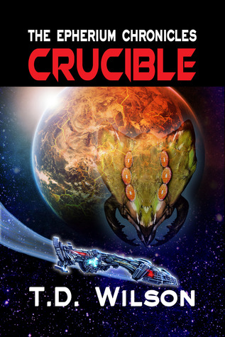Crucible (The Epherium Chronicles, #2)  by  T.D.  Wilson
